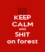 KEEP CALM AND SHIT on forest - Personalised Poster A4 size