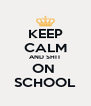 KEEP CALM AND SHIT ON  SCHOOL - Personalised Poster A4 size