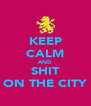 KEEP CALM AND SHIT ON THE CITY - Personalised Poster A4 size