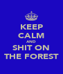 KEEP CALM AND SHIT ON THE FOREST - Personalised Poster A4 size