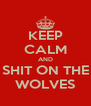 KEEP CALM AND SHIT ON THE WOLVES - Personalised Poster A4 size