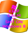 KEEP CALM AND SHIT ON Windows 8 - Personalised Poster A4 size