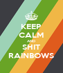 KEEP CALM AND SHIT RAINBOWS - Personalised Poster A4 size