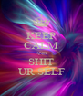 KEEP CALM AND SHIT UR SELF - Personalised Poster A4 size