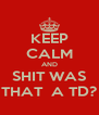KEEP CALM AND SHIT WAS THAT  A TD? - Personalised Poster A4 size
