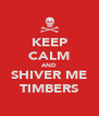 KEEP CALM AND SHIVER ME TIMBERS - Personalised Poster A4 size