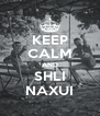 KEEP CALM AND SHLI NAXUI - Personalised Poster A4 size