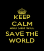 KEEP CALM AND SHM WILL SAVE THE   WORLD   - Personalised Poster A4 size