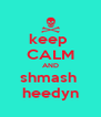 keep  CALM AND shmash  heedyn - Personalised Poster A4 size