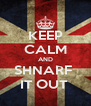 KEEP CALM AND SHNARF  IT OUT  - Personalised Poster A4 size