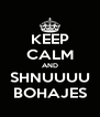 KEEP CALM AND SHNUUUU BOHAJES - Personalised Poster A4 size
