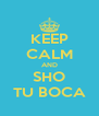 KEEP CALM AND SHO TU BOCA - Personalised Poster A4 size