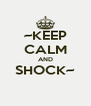 ~KEEP CALM AND SHOCK~  - Personalised Poster A4 size