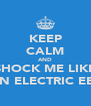 KEEP CALM AND SHOCK ME LIKE AN ELECTRIC EEL - Personalised Poster A4 size