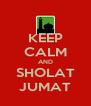 KEEP CALM AND SHOLAT JUMAT - Personalised Poster A4 size