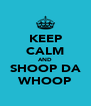 KEEP CALM AND SHOOP DA WHOOP - Personalised Poster A4 size