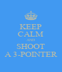 KEEP CALM AND SHOOT A 3-POINTER - Personalised Poster A4 size