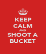 KEEP CALM AND SHOOT A BUCKET - Personalised Poster A4 size
