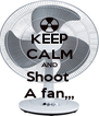 KEEP CALM AND Shoot  A fan,,, - Personalised Poster A4 size