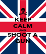KEEP CALM AND SHOOT A GUN - Personalised Poster A4 size