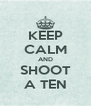 KEEP CALM AND SHOOT A TEN - Personalised Poster A4 size