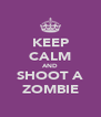 KEEP CALM AND SHOOT A ZOMBIE - Personalised Poster A4 size