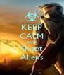 KEEP CALM AND Shoot Aliens - Personalised Poster A4 size