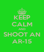 KEEP CALM AND SHOOT AN AR-15 - Personalised Poster A4 size