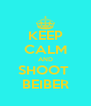 KEEP CALM AND SHOOT  BEIBER - Personalised Poster A4 size