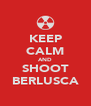KEEP CALM AND SHOOT BERLUSCA - Personalised Poster A4 size