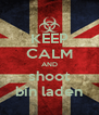 KEEP CALM AND shoot bin laden - Personalised Poster A4 size