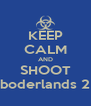 KEEP CALM AND SHOOT boderlands 2 - Personalised Poster A4 size