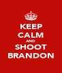 KEEP CALM AND SHOOT BRANDON - Personalised Poster A4 size