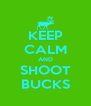 KEEP CALM AND SHOOT BUCKS - Personalised Poster A4 size
