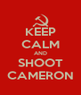 KEEP CALM AND SHOOT CAMERON - Personalised Poster A4 size