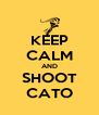 KEEP CALM AND SHOOT CATO - Personalised Poster A4 size