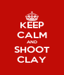 KEEP CALM AND SHOOT CLAY - Personalised Poster A4 size