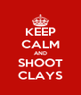 KEEP CALM AND SHOOT CLAYS - Personalised Poster A4 size