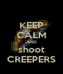 KEEP CALM AND shoot CREEPERS - Personalised Poster A4 size