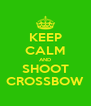 KEEP CALM AND SHOOT CROSSBOW - Personalised Poster A4 size