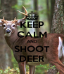 KEEP CALM AND SHOOT DEER - Personalised Poster A4 size