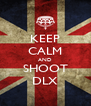 KEEP CALM AND SHOOT DLX - Personalised Poster A4 size