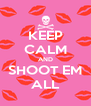 KEEP CALM AND SHOOT EM ALL - Personalised Poster A4 size