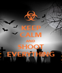 KEEP CALM AND SHOOT EVERYTHING - Personalised Poster A4 size