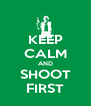 KEEP CALM AND SHOOT FIRST - Personalised Poster A4 size