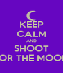 KEEP CALM AND SHOOT FOR THE MOON - Personalised Poster A4 size