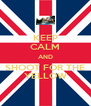 KEEP CALM AND SHOOT FOR THE YELLOW - Personalised Poster A4 size