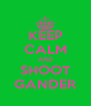 KEEP CALM AND SHOOT GANDER - Personalised Poster A4 size