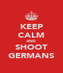 KEEP CALM AND SHOOT GERMANS - Personalised Poster A4 size