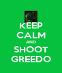 KEEP CALM AND SHOOT GREEDO - Personalised Poster A4 size